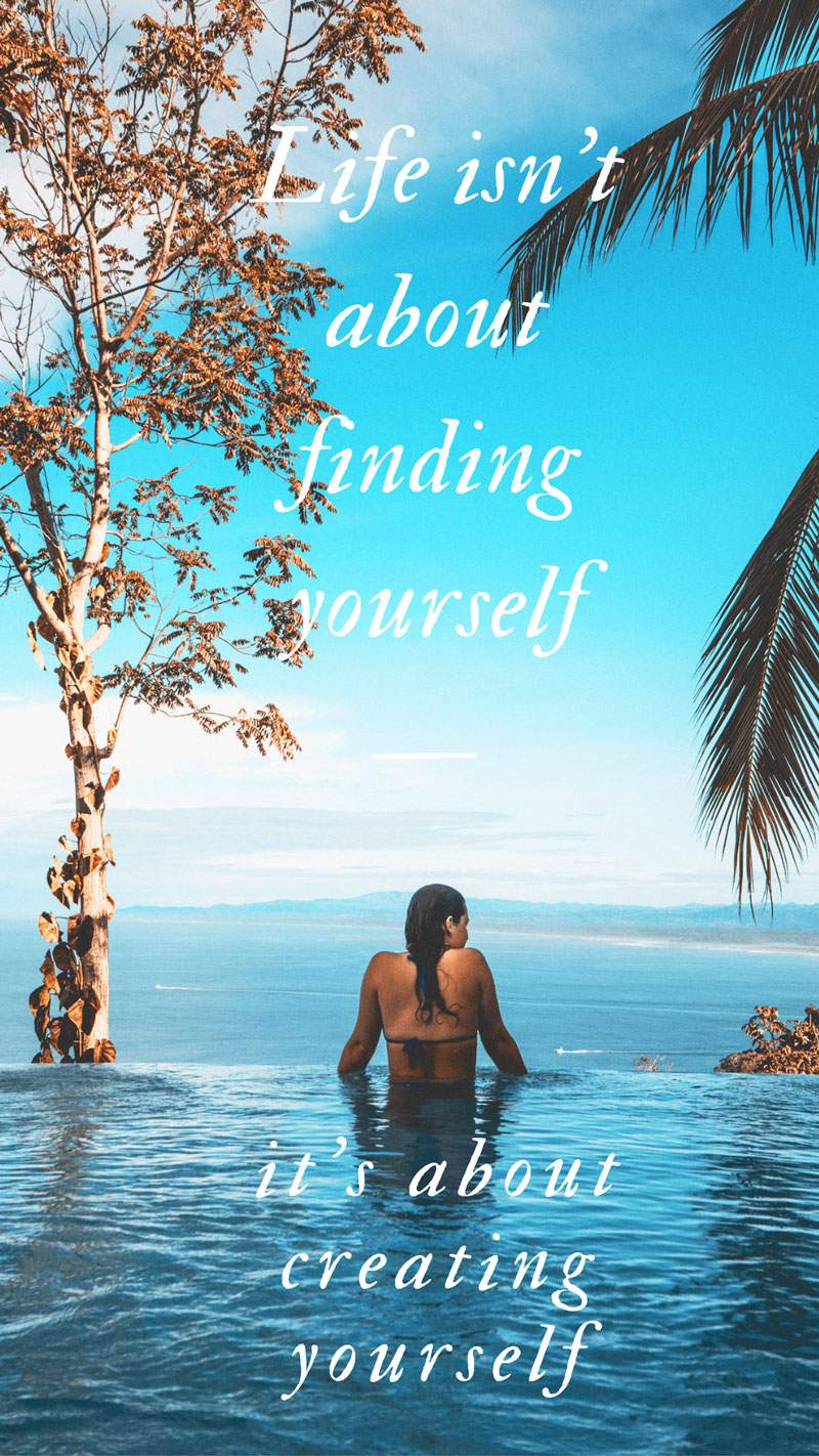 Life-isn't-about-finding-yourself-—-it's-about-creating-yourself