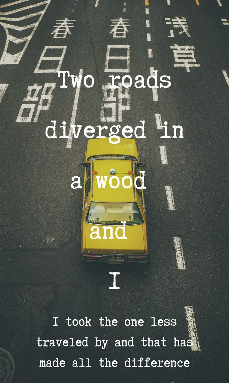 Two-roads-diverged-in-a-wood-and-I-—-I-took-the-one-less-traveled-by-and-that-has-made-all-the-difference-(1)